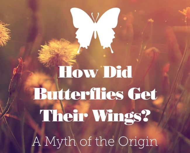 How Did Butterflies Get Their Wings? A Myth by Abby Berman Mazenod